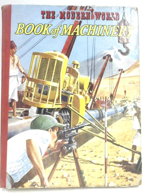 The Modern World Book of Machinery by E. S. Wolff & Charles Harvey