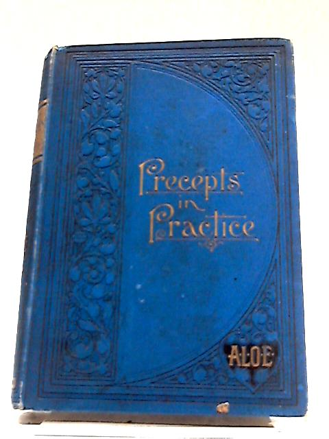 Precepts in Practice or, Stories Illustrating Proverbs By A.L.O.E.