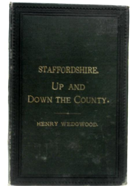 Staffordshire: Up and Down the County by Henry Wedgwood