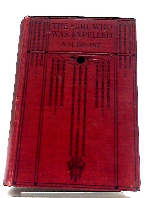 The Girl Who Was Expelled by A. M. Irvine