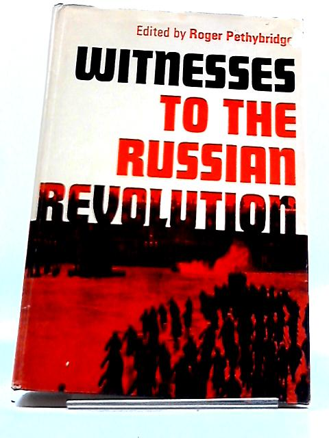Witnesses to the Russian Revolution by Roger Pethybridge