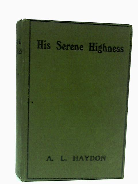 His Serene Highness by A L Haydon