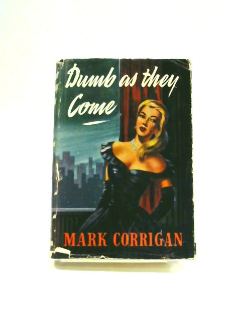 Dumb as They Come by Mark Corrigan