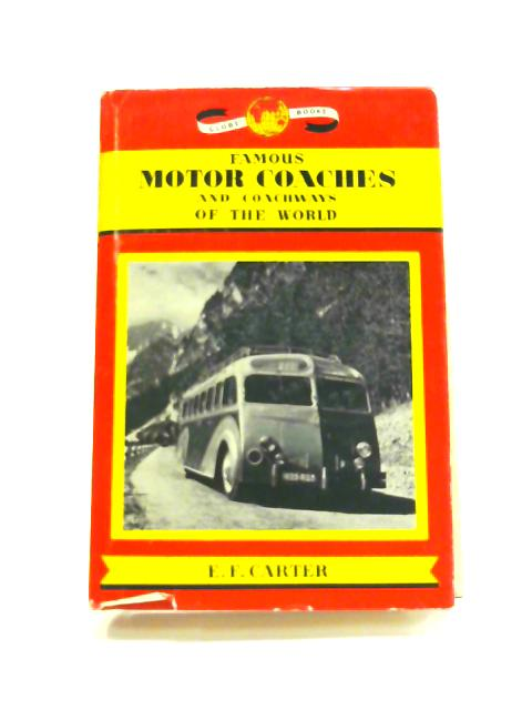 Famous Motor-Coaches And Coachways Of The World by E.F. Carter