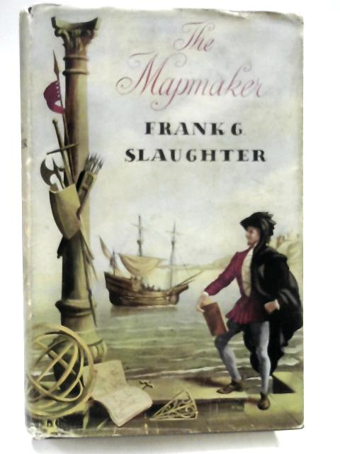 The Mapmaker: A novel of the days of Prince Henry the Navigator by Frank G Slaughter