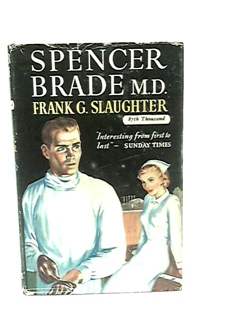 Spencer Brade M.D by Frank G. Slaughter