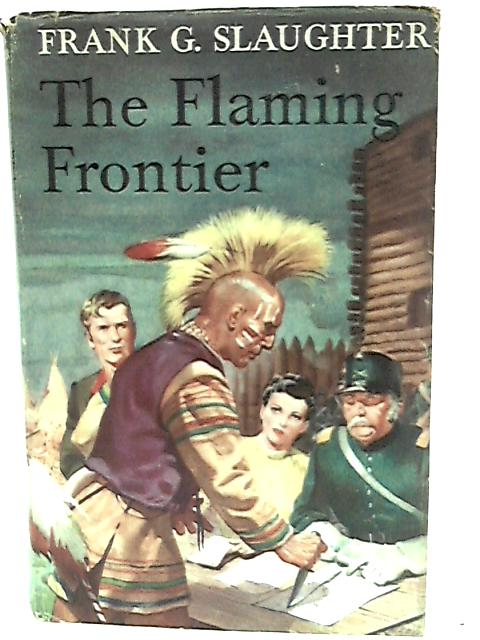 The Flaming Frontier by Slaughter, Frank G