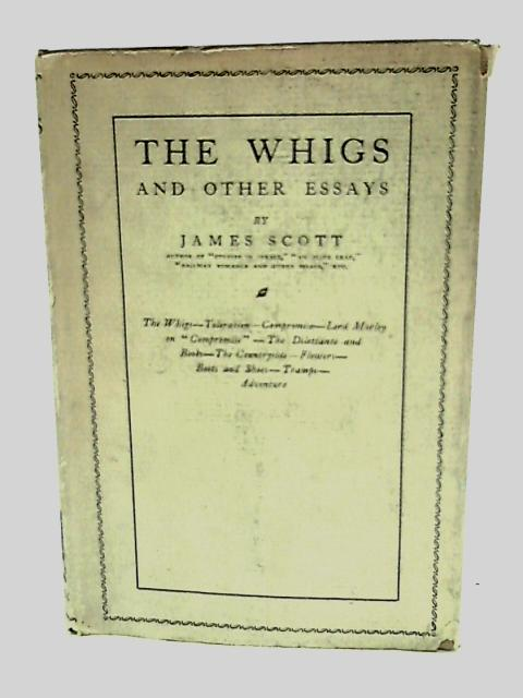 The Whigs and Other Essays by Scott, James