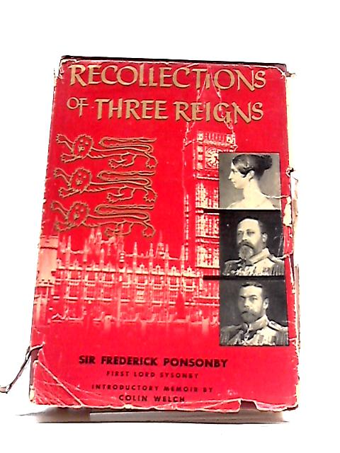 Recollections of Three Reigns by Sir Frederick Ponsonby