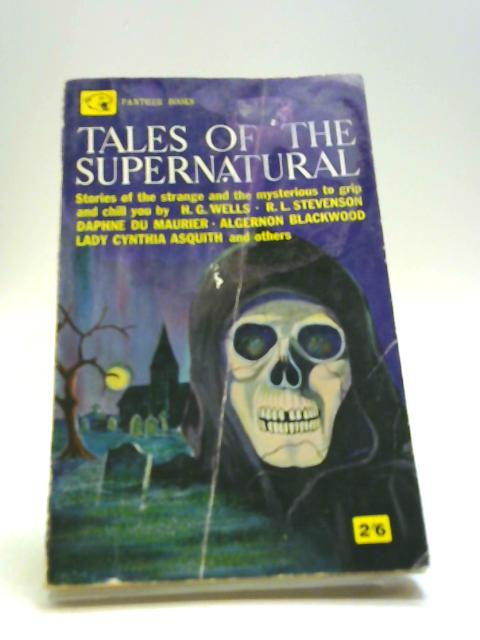 Tales of the Supernatural by Wells, H. G.; Blackwood, A.; Asquith C. And Others