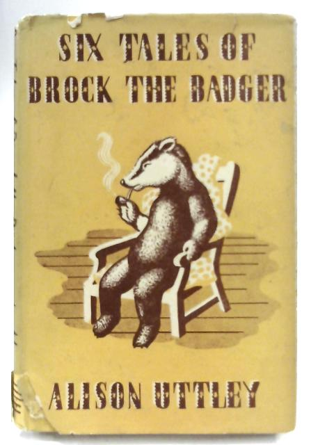 Six Tales of Brock the Badger by Alison Uttley