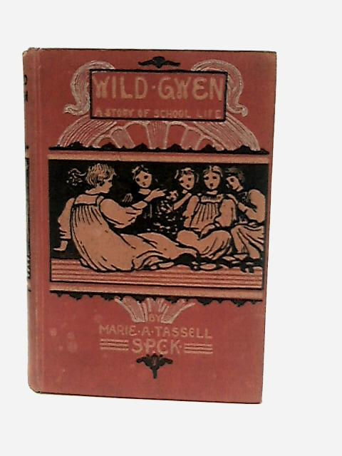 Wild Gwen a story of School Life by Tassell, Marie A.