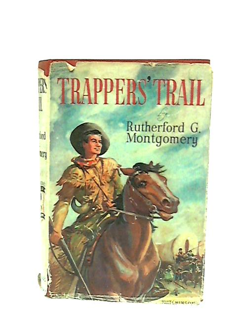 Trappers' Trail by Rutherford G. Montgomery