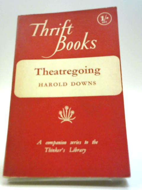 Theatregoing by Downs, Harold
