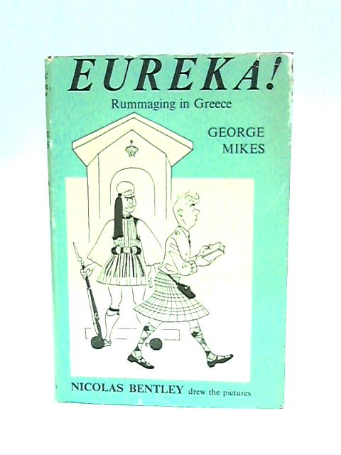 Eureka!; Rummanging in Greece by Mikes, George