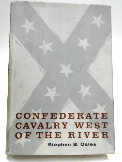 Confederate Cavalry West of the River by Stephen B. Oates