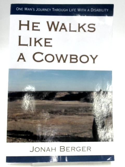 He Walks Like a Cowboy: One Man's Journey Through Life With a Disability by Jonah Berger