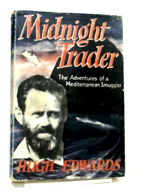 Midnight Trader, The Adventures of a Mediterranean Smuggler by Hugh Edwards