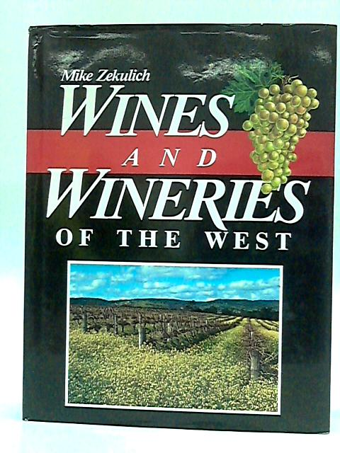 Wines and wineries of the west by Zekulich, Mike