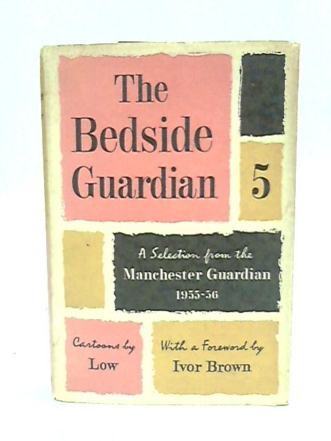 The Bedside Guardian 5 - A Selection from the Guardian 1955-1956 by The Guardian