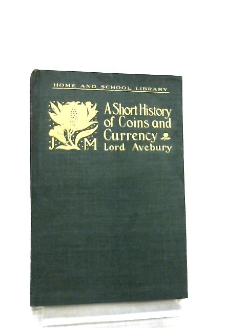 A Short History of Coins and Currency by Lord Avebury