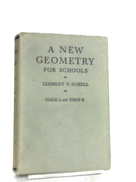 A New Geometry for Schools Stage A and Stage B by C. V. Durell