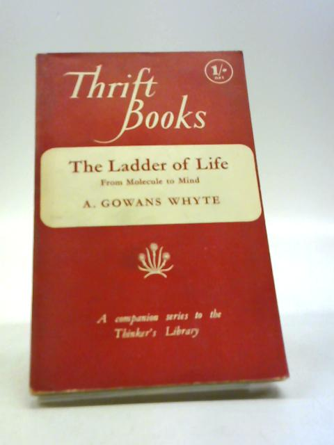The ladder of life: From molecule to mind (Thrift books series;no.4) by Whyte, Adam Gowans