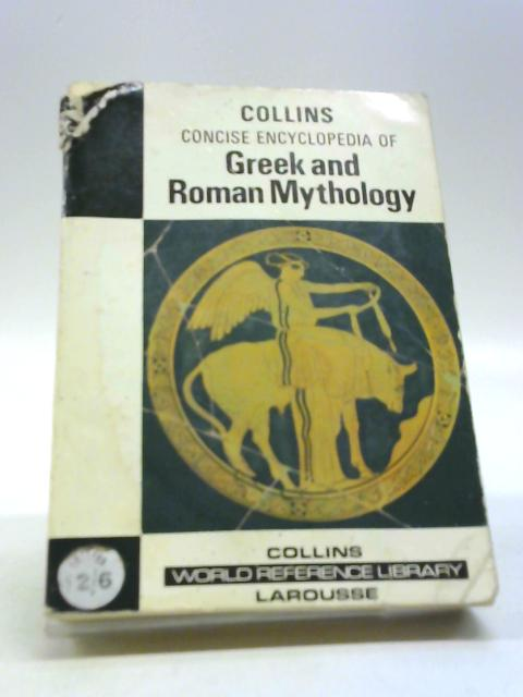 Collins Concise Encyclopedia Of Greek And Roman Mythology by Sabine G. Oswalt