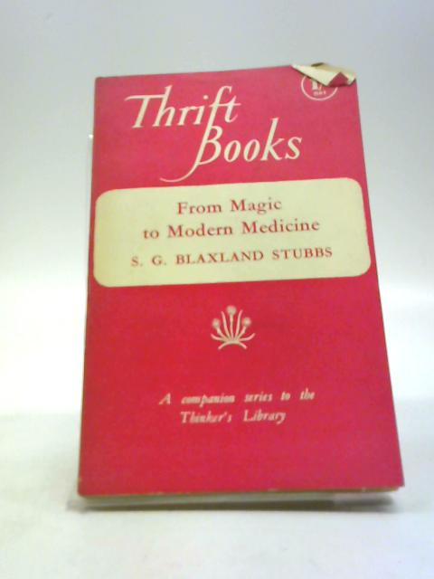 From magic to modern medicine: a brief sketch of man's long fight against disease by Stubbs, S