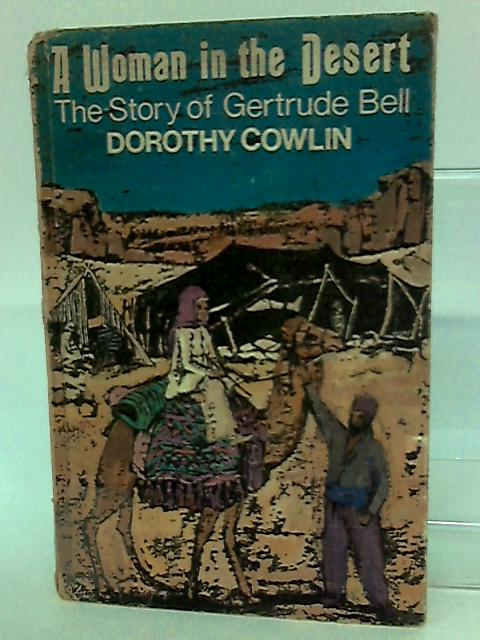 A Woman in the desert: The story of Gertrude Bell by Cowlin, Dorothy