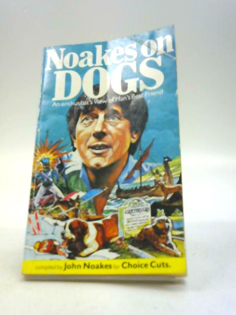 Noakes on Dogs: An Enthusiasts View of Mans Best Friend (Spillers & Blue Peter) by Noakes, John