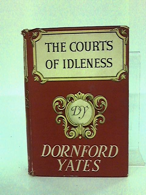 The Courts of Idleness by Yates,Dornford