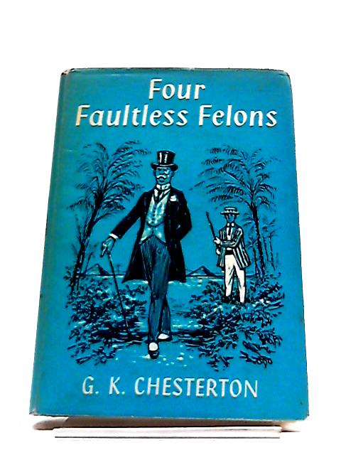 Four Faultless Felons by Chesterton, G. K.