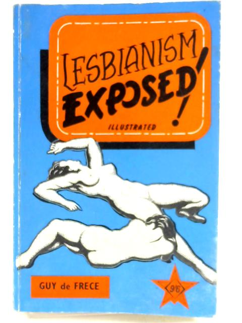 Lesbianism Exposed! by Guy de Frece