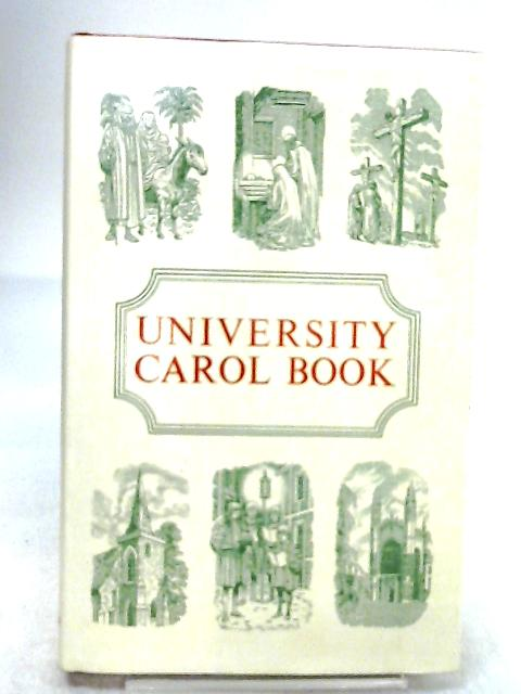 University Carol Book. A collection of carols from many lands, for all seasons. Edited by E. Routley by Routley, Erik