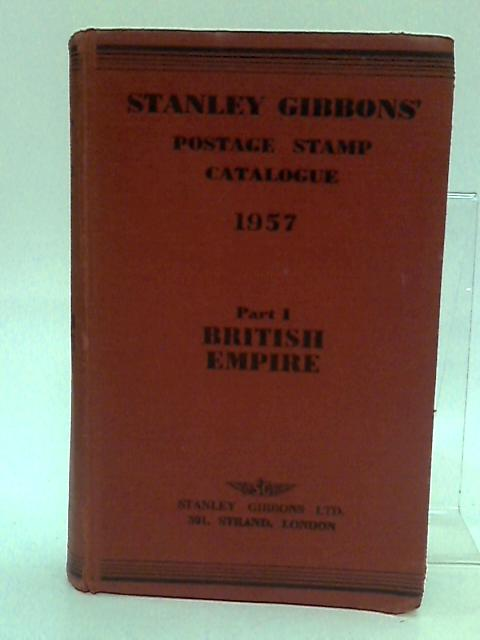 Stanley Gibbons Priced Postage Stamp Catalogue, 1957. Part I. British Empire. 59th edition by Stanley Gibbons