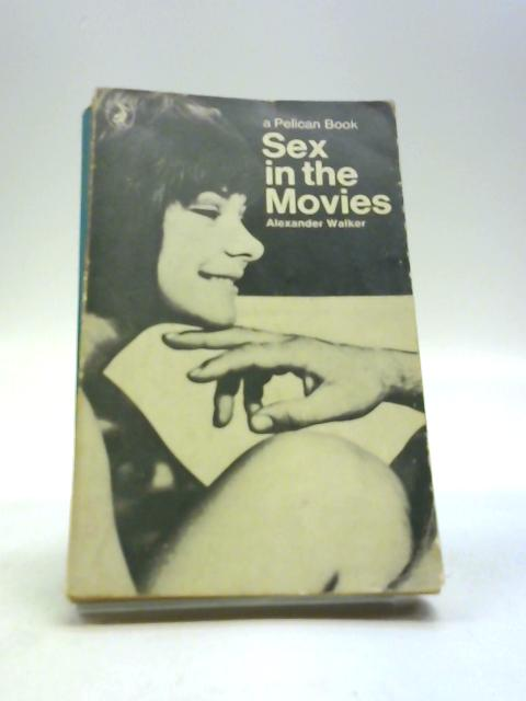 Sex in the Movies by Walker,Alexander