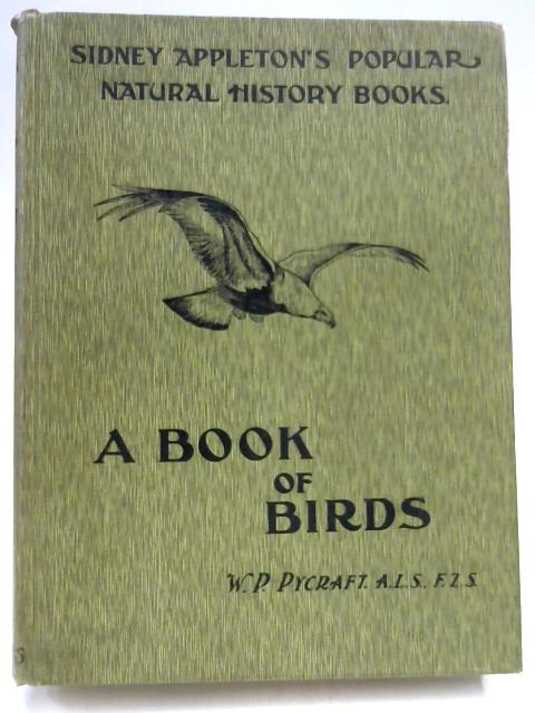 A Book Of Birds (Sidney Appleton's Popular Natural History Books) by W. P. Pycraft