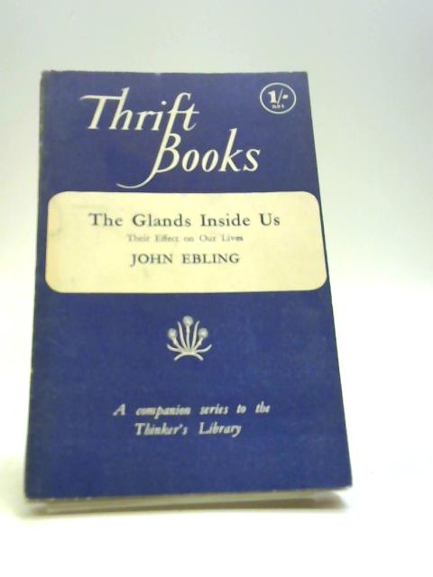 The glands inside us: Their effect on our lives (Thrift books series;no.10) by Ebling, John