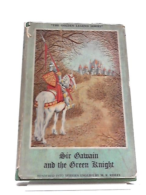 "The Story of ""Sir Gawain And The Green Knight"" In Modern English by Maurice Roy Ridley"