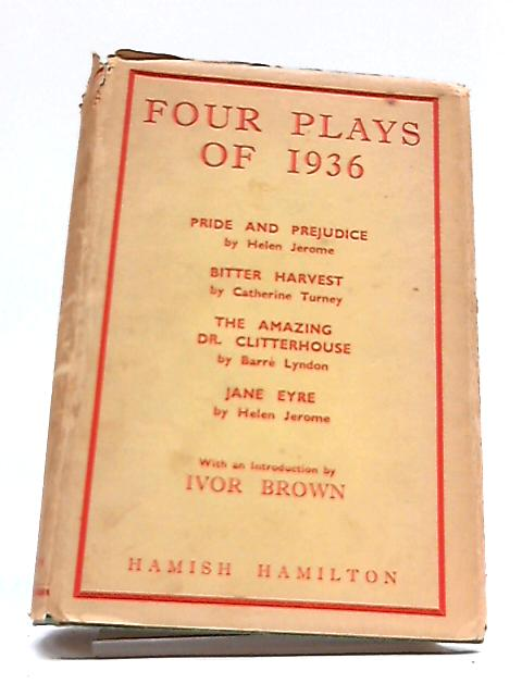 Four Plays of 1936: Pride and Prejudice, Bitter Harvest, The Amazing Dr. Clutterhouse, Jane Eyre by Helen Jerome