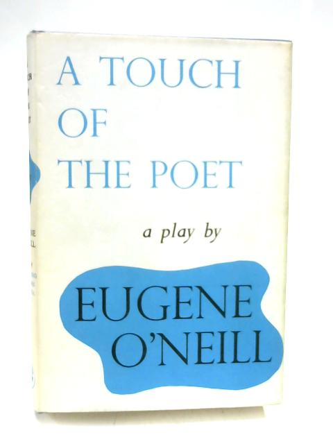 A TOUCH OF THE POET: A PLAY. by O'Neill, Eugene.