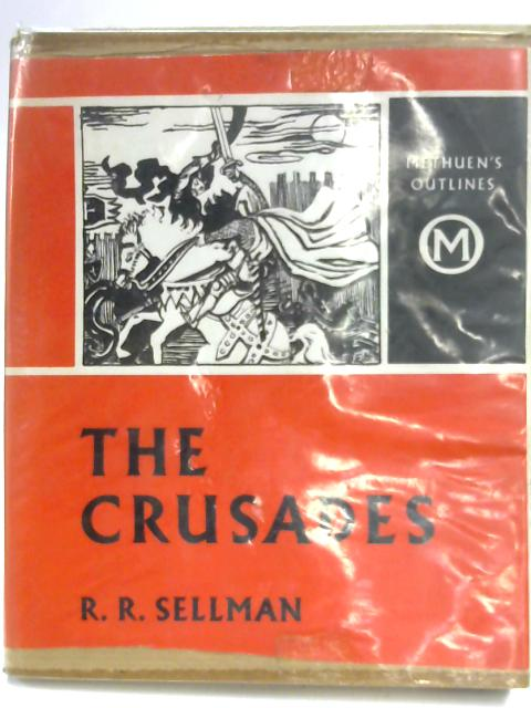 The Crusades (Methuen's Outlines) by R. R. Sellman