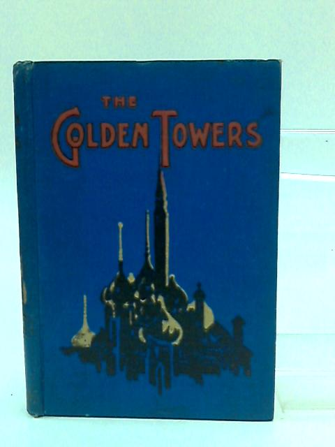 The Golden Towers, or Landmarks that set our course to Zion. Compiled by J. Gray by John Gray