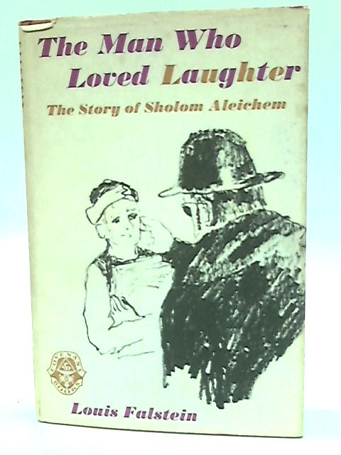 The Man Who Loved Laughter: The Story of Sholom Aleichem by Falstein, Louis