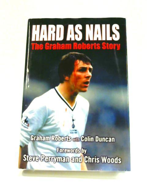 Hard as Nails: The Graham Roberts Story by Graham Roberts