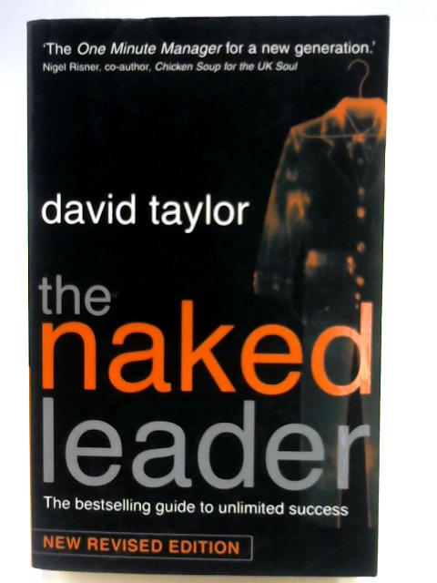 The Naked Leader : The Best Selling Guide to Unlimited Success By David Taylor