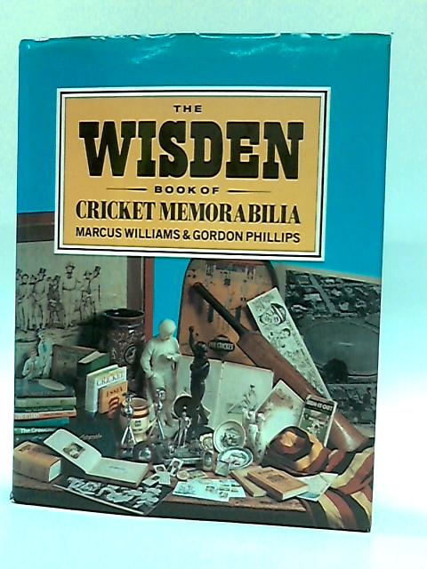 The Wisden Book of Cricket Memorabilia by Marcus Williams & Gordon Phillips