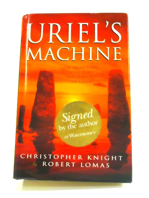 Uriel's Machine: The Prehistoric Technology that Survived the Flood by C. Knight & R. Lomas