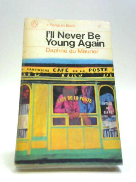 I'll Never be Young Again by Du Maurier, Daphne